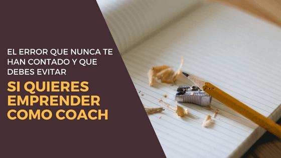 El error que nunca te han contado y que debes evitar si quieres emprender como coach