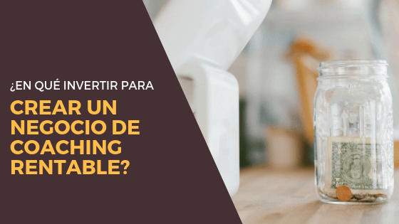 ¿En qué invertir para crear un negocio de coaching rentable?