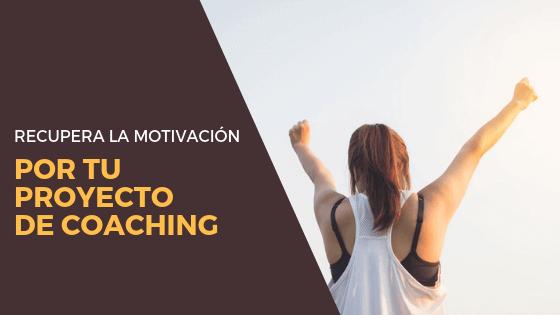 Recupera la motivación por tu proyecto de coaching