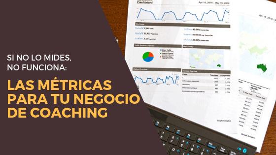 Si no lo mides, no funciona: las métricas para tu negocio de coaching