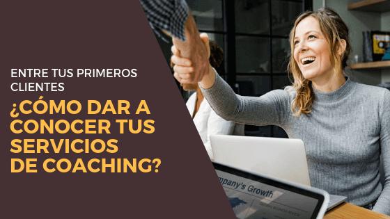 ¿Cómo dar a conocer tus servicios de coaching entre tus primeros clientes?