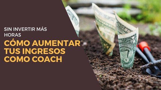 ¿Cómo aumentar tus ingresos como coach sin invertir más horas?