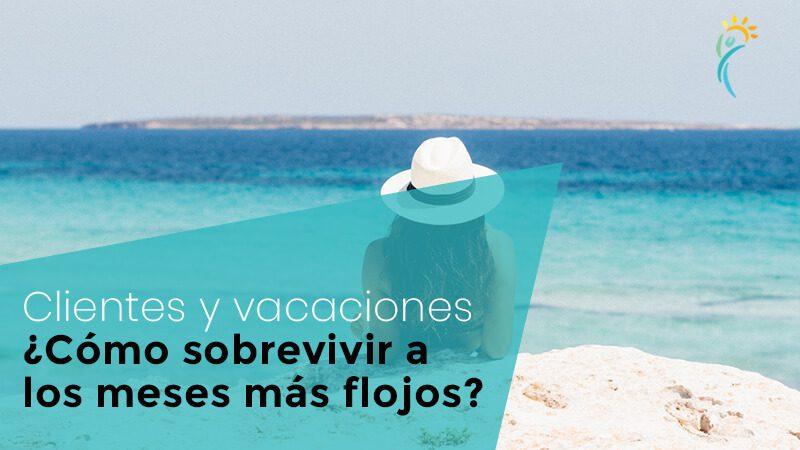Clientes y vacaciones, ¿cómo sobrevivir a los meses más flojos?