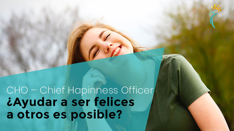 CHO – Chief Happiness Officer, ¿ayudar a ser felices a otros es posible?