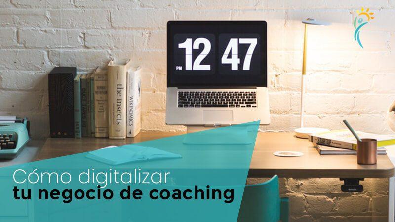 Cómo digitalizar tu negocio de coaching