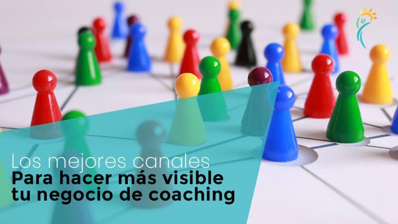 Los mejores canales para hacer visible tu negocio de coaching