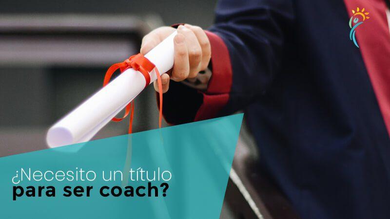 ¿Necesito un título para ser coach?