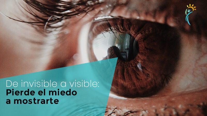 De invisible a visible: pierde el miedo a mostrarte