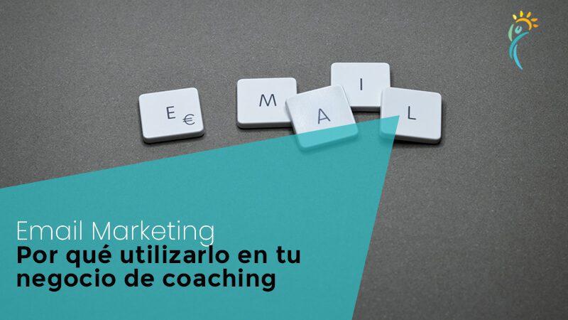 Email marketing: por qué utilizarlo en tu negocio de coaching