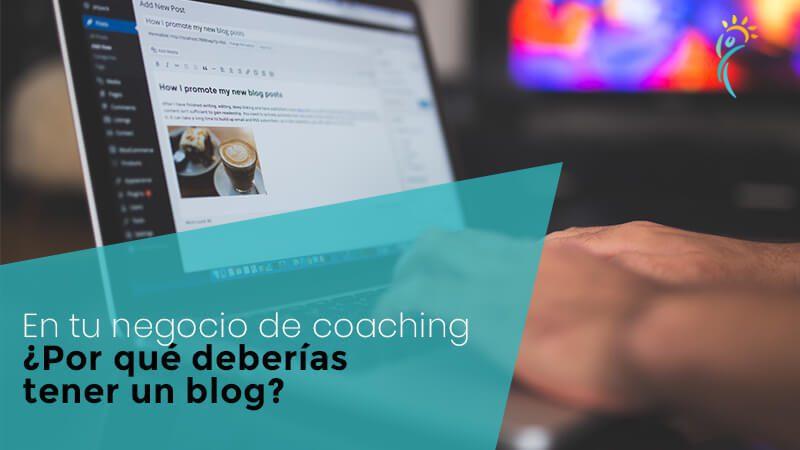¿Por qué deberías tener un blog en tu negocio de coaching?