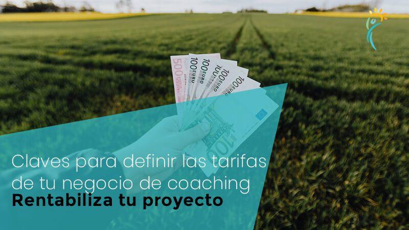 Claves para definir las tarifas de tu negocio de coaching – Rentabiliza tu proyecto